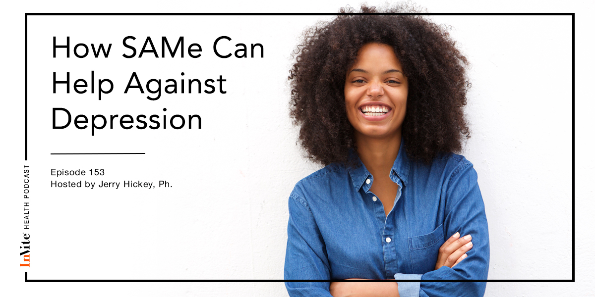 How SAMe Can Help Against Depression – Invite Health Podcast, Episode 153