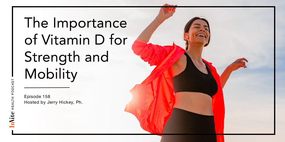 The Importance of Vitamin D for Strength and Mobility – Invite Health Podcast, Episode 158