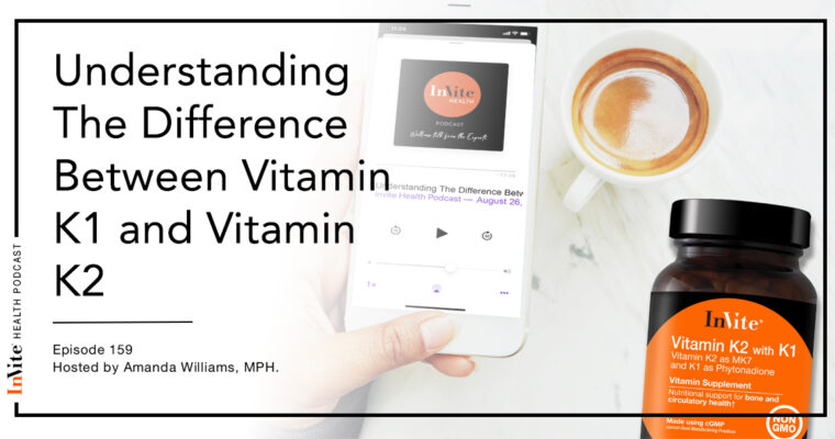 Understanding The Difference Between Vitamin K1 and Vitamin K2 – Invite Health Podcast, Episode 158