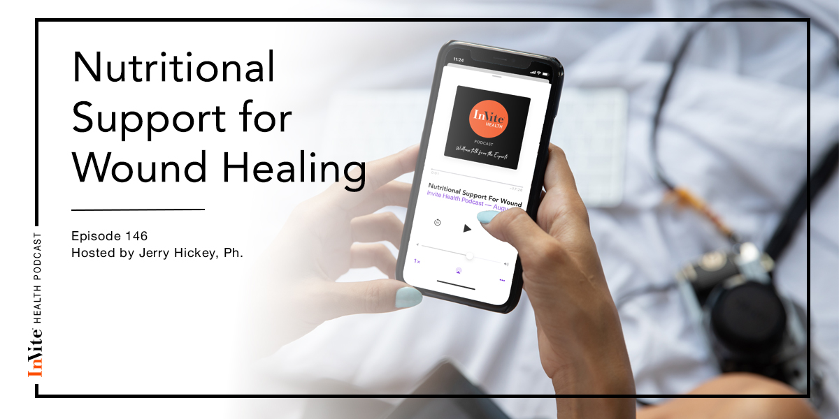 Nutritional Support for Wound Healing – Invite Health Podcast, Episode 146