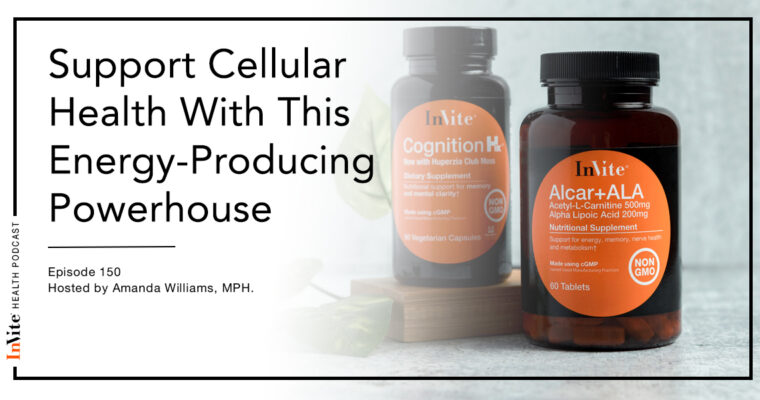 Support Cellular Health With This Energy-Producing Powerhouse – Invite Health Podcast, Episode 150