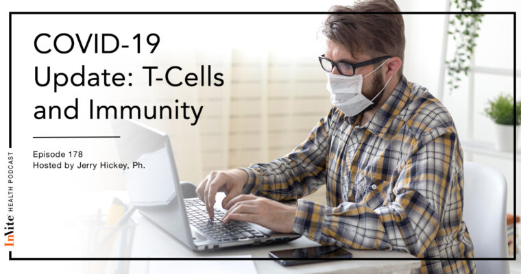 COVID-19 Update: T-Cells and Immunity – InVite Health Podcast, Episode 178