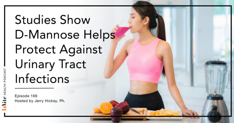 Studies Show D-Mannose Helps Protect Against Urinary Tract Infections – Invite Health Podcast, Episode 169