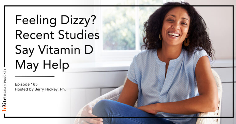 Feeling Dizzy? Recent Studies Say Vitamin D May Help! – Invite Health Podcast, Episode 165