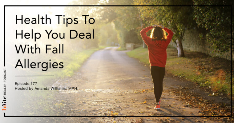 Health Tips To Help You Deal With Fall Allergies – Invite Health Podcast, Episode 177