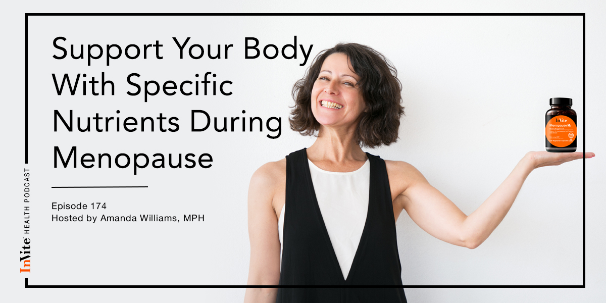 Support Your Body With Specific Nutrients During Menopause – Invite Health Podcast, Episode 174