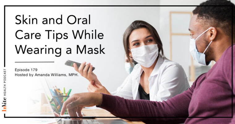 Skin and Oral Care Tips While Wearing a Mask – InVite Health Podcast, Episode 179