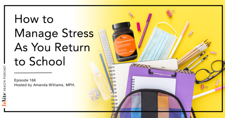 How to Manage Stress As You Return to School – Invite Health Podcast, Episode 166