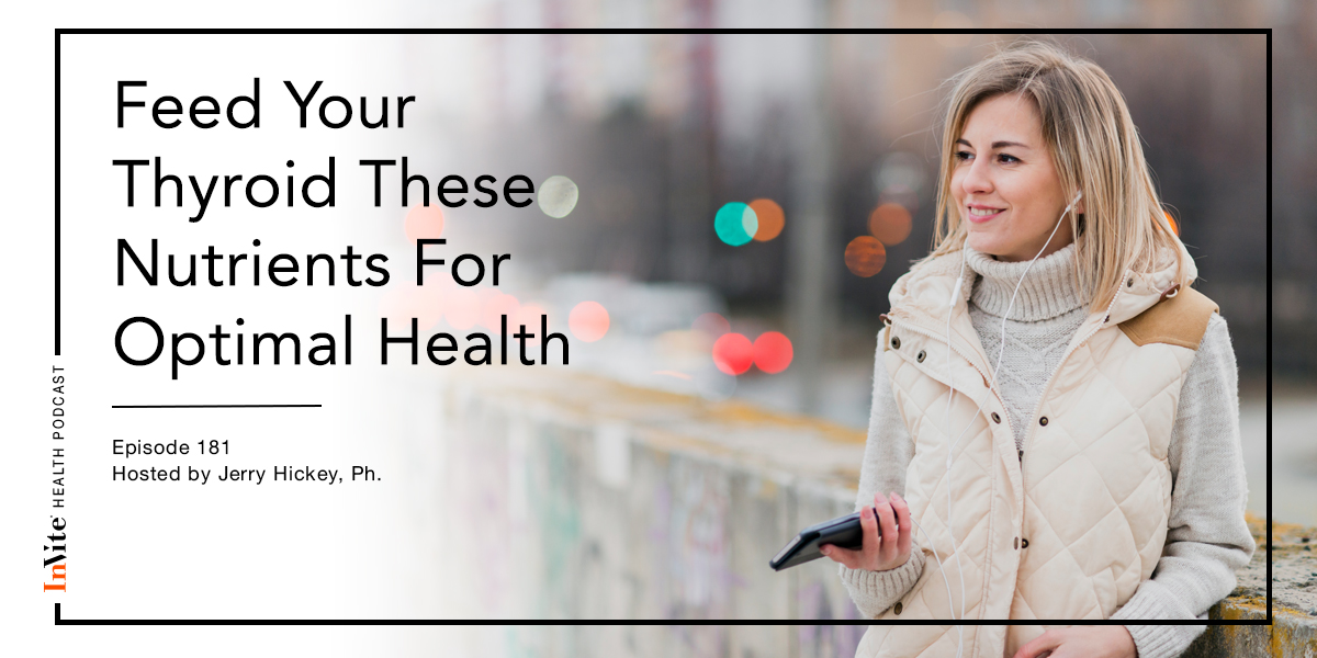 Feed Your Thyroid These Nutrients For Optimal Health – InVite Health Podcast, Episode 181