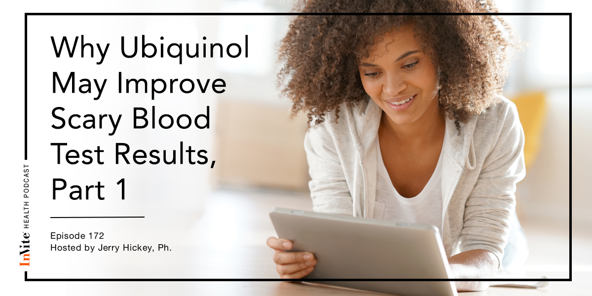 Why Ubiquinol May Improve Scary Blood Test Results, Part 1 – Invite Health Podcast, Episode 172