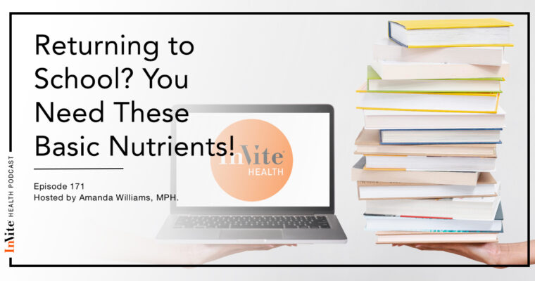Returning to School? You Need These Basic Nutrients! – Invite Health Podcast, Episode 171