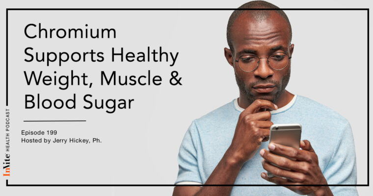 Chromium Supports Healthy Weight, Muscle & Blood Sugar – InVite Health Podcast, Episode 199