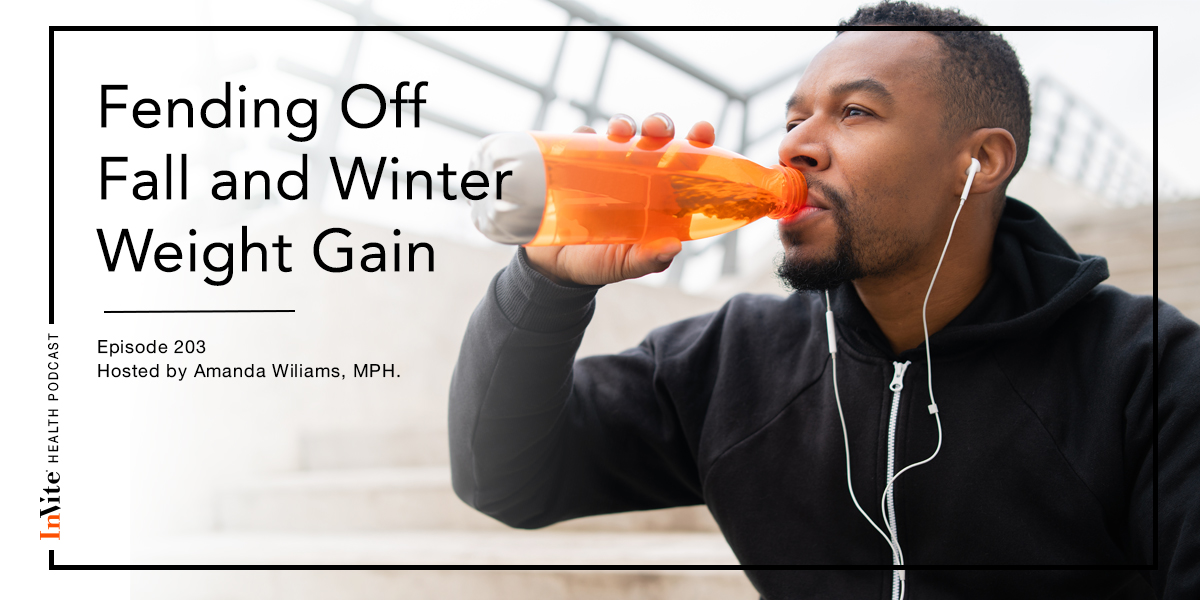 Fending Off Fall and Winter Weight Gain – InVite Health Podcast, Episode 203