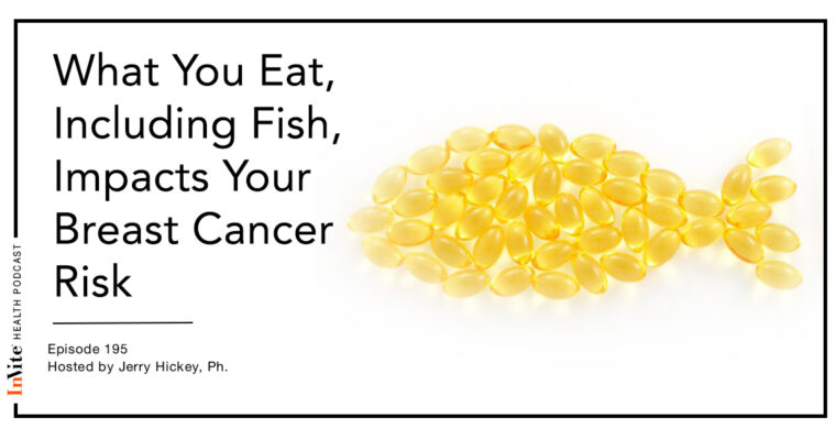 What You Eat, Including Fish, Impacts Your Breast Cancer Risk – InVite Health Podcast, Episode 195