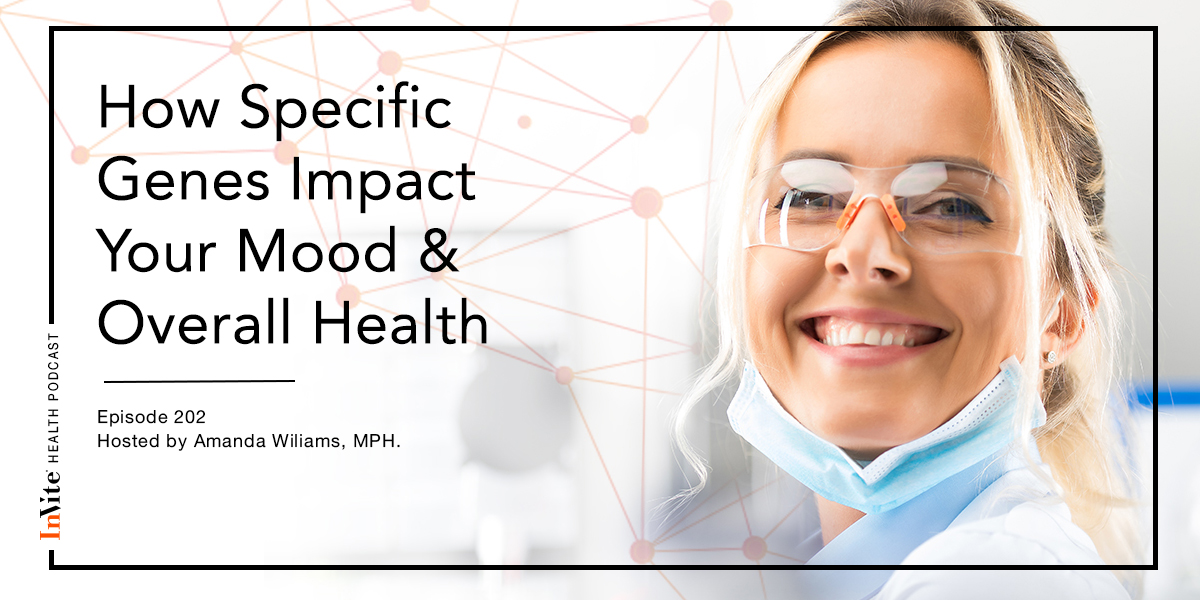 How Specific Genes Impact Your Mood & Health – InVite Health Podcast, Episode 202