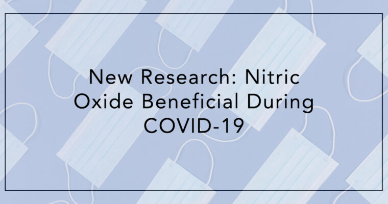 New Research: Nitric Oxide Beneficial During COVID-19