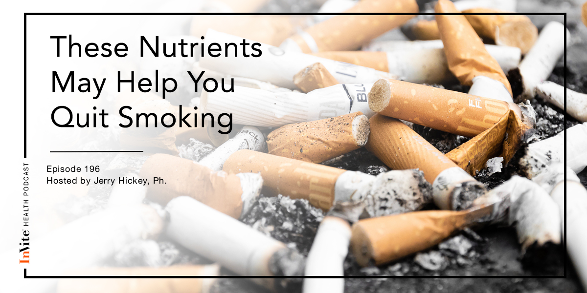 These Nutrients May Help You Quit Smoking – InVite Health Podcast, Episode 196