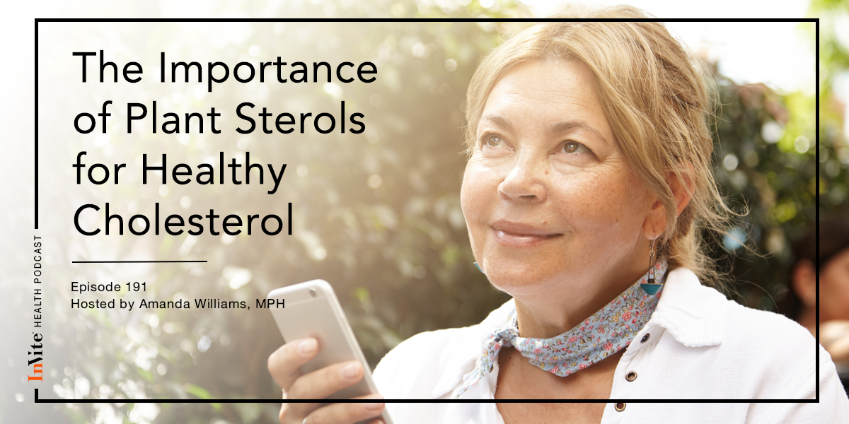 The Importance of Plant Sterols for Healthy Cholesterol – InVite Health Podcast, Episode 191