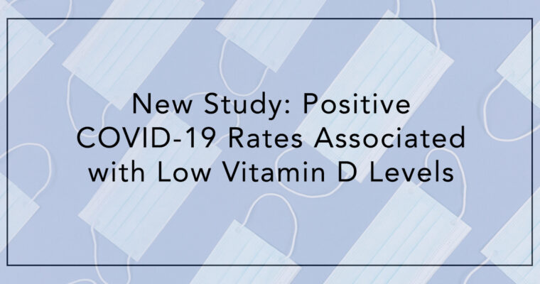 New Study: Positive COVID-19 Rates Associated with Low Vitamin D Levels