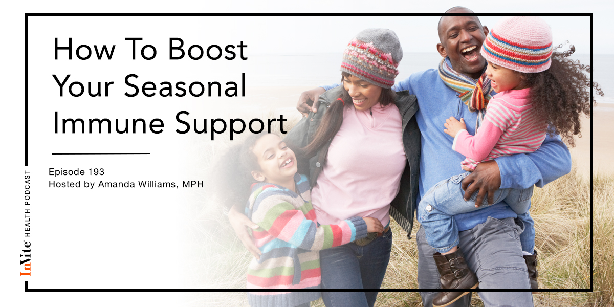 How To Boost Your Seasonal Immune Support – InVite Health Podcast, Episode 193