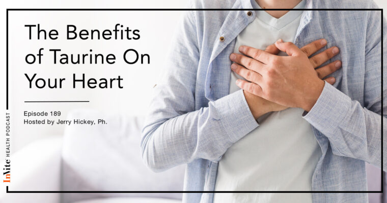 The Benefits of Taurine On Your Heart – InVite Health Podcast, Episode 189