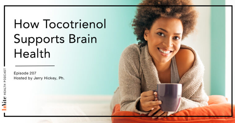 How Tocotrienols Supports Brain Health – InVite Health Podcast, Episode 207