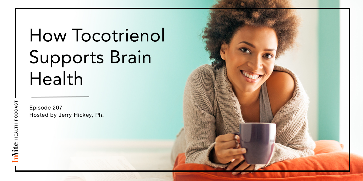 How Tocotrienols Supports Brain Health – InVite Health Podcast, Episode 207