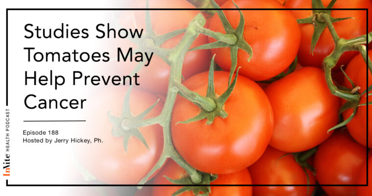 Studies Show Tomatoes May Help Prevent Cancer – InVite Health Podcast, Episode 188