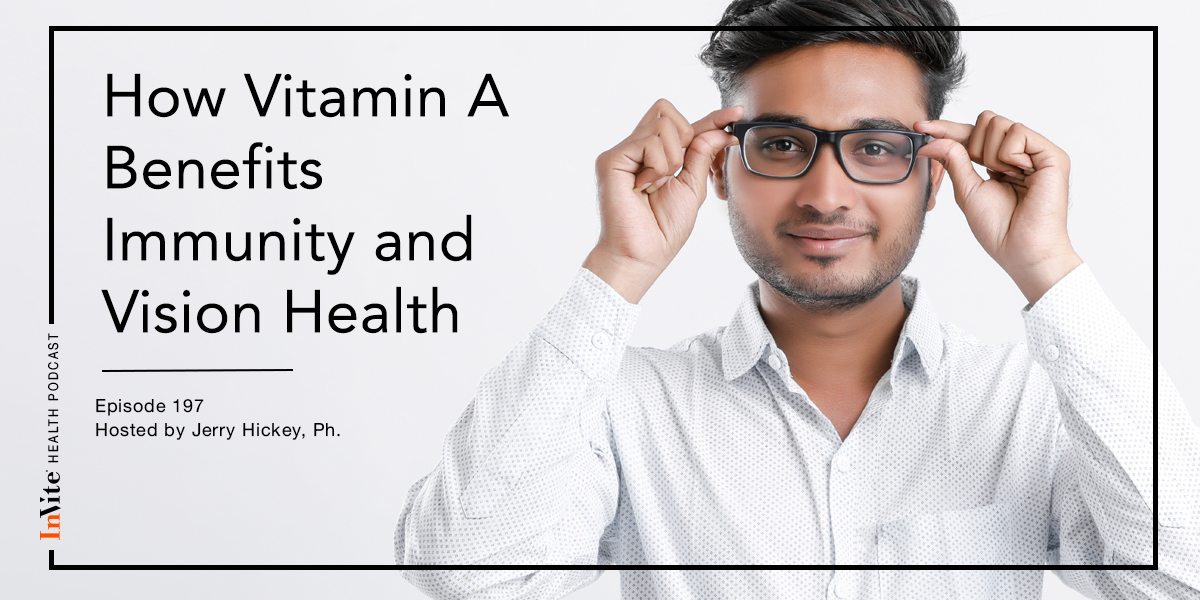 How Vitamin A Benefits Immunity and Vision – InVite Health Podcast, Episode 197