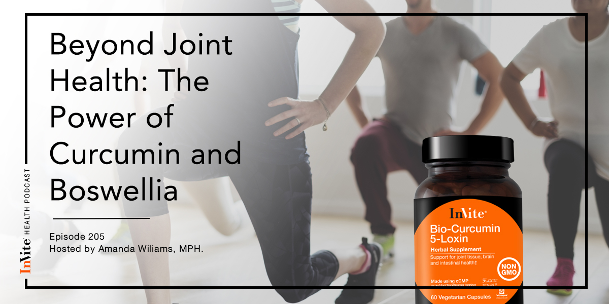 Beyond Joint Health: The Power of Curcumin and Boswellia – InVite Health Podcast, Episode 205