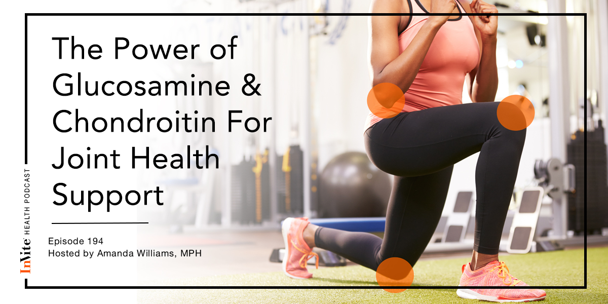 The Power of Glucosamine & Chondroitin For Joint Health Support – InVite Health Podcast, Episode 194