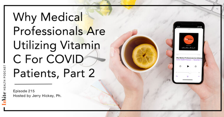 Why Medical Professionals Are Utilizing Vitamin C For COVID Patients, Part 2 – InVite Health Podcast, Episode 215