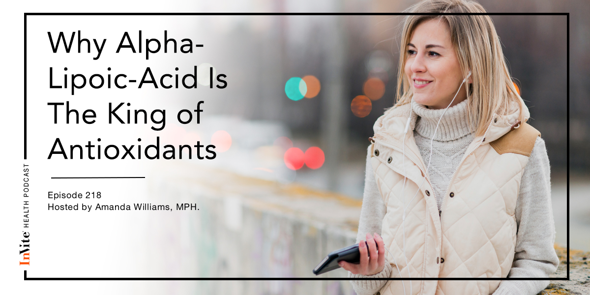 Why Alpha-Lipoic-Acid Is The King of Antioxidants – InVite Health Podcast, Episode 218