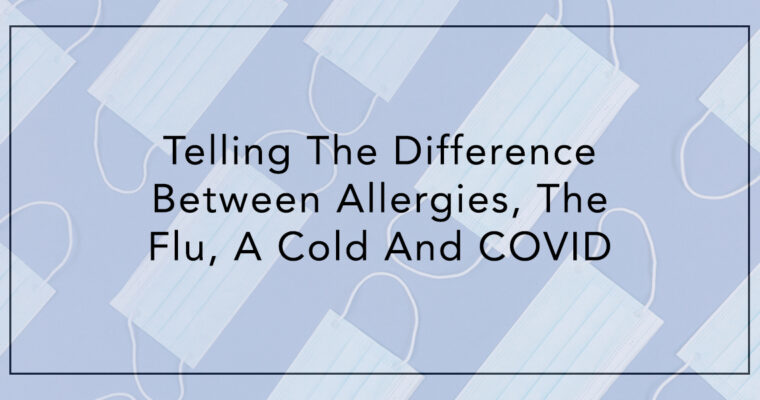 Telling The Difference Between Allergies, The Flu, A Cold And COVID