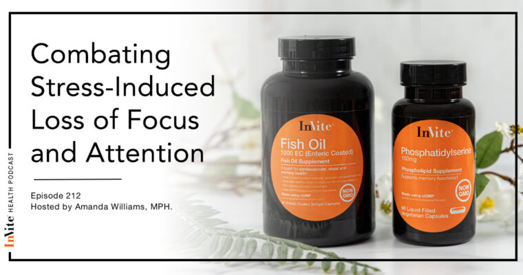 Combating Stress-Induced Loss of Focus and Attention – InVite Health Podcast, Episode 212