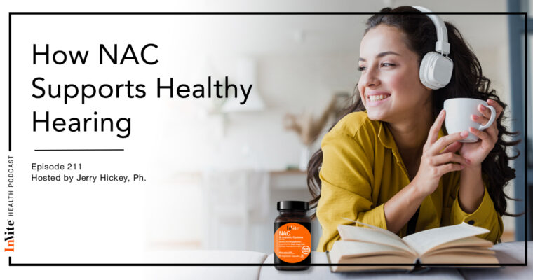 How NAC Supports Healthy Hearing – InVite Health Podcast, Episode 211