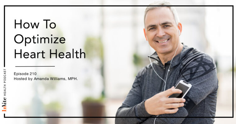 How To Optimize Heart Health – InVite Health Podcast, Episode 210