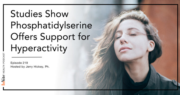 Studies Show Phosphatidylserine Offers Support for Hyperactivity – InVite Health Podcast, Episode 219