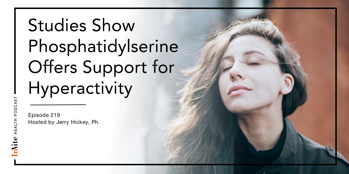 Studies Show Phosphatidylserine Offers Support for Hyperactivity – InVite Health Podcast, Episode 219