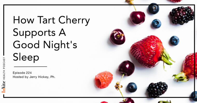 How Tart Cherry Supports A Good Night's Sleep – InVite Health Podcast, Episode 224