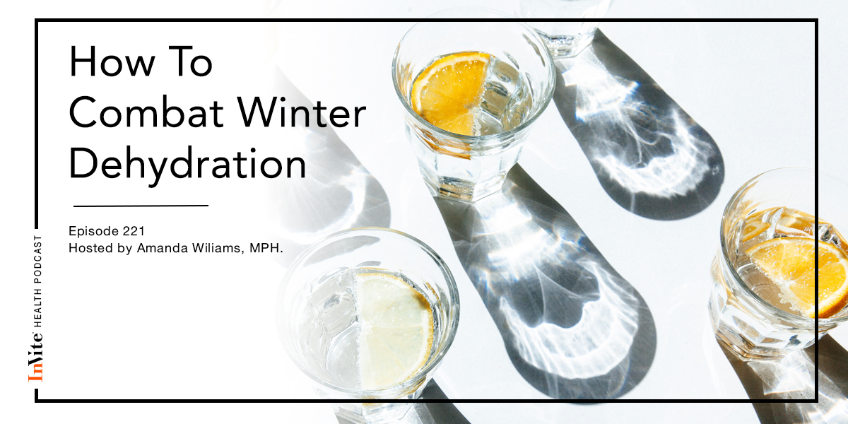 How To Combat Winter Dehydration – InVite Health Podcast, Episode 221