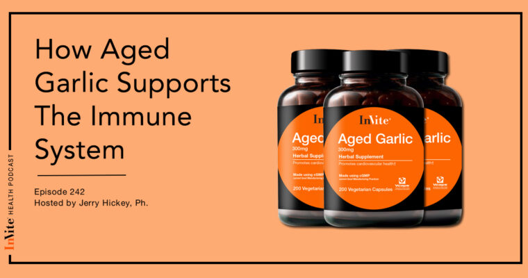 How Aged Garlic Supports The Immune System – InVite Health Podcast, Episode 242