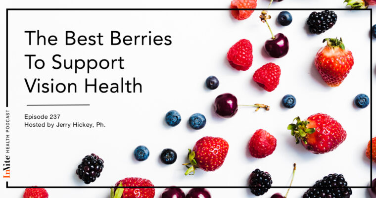 The Best Berries To Support Vision Health – InVite Health Podcast, Episode 237