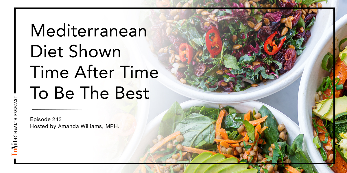 Mediterranean Diet Shown Time After Time To Be The Best – InVite Health Podcast, Episode 243