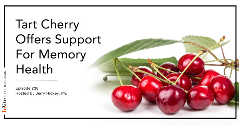 How Tart Cherry Offers Support For Memory Health – InVite Health Podcast, Episode 238
