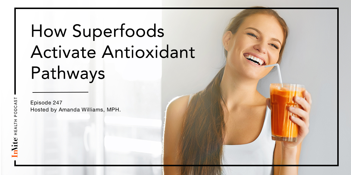 How Superfoods Activate Antioxidant Pathways – InVite Health Podcast, Episode 247