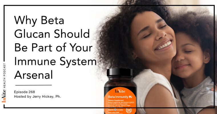 Why Beta Glucan Should Be Part of Your Immune System Arsenal – InVite Health Podcast, Episode 268