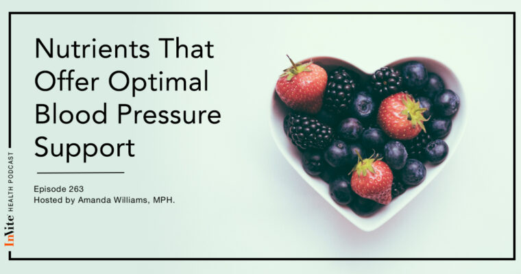 Nutrients That Offer Optimal Blood Pressure Support – InVite Health Podcast, Episode 263