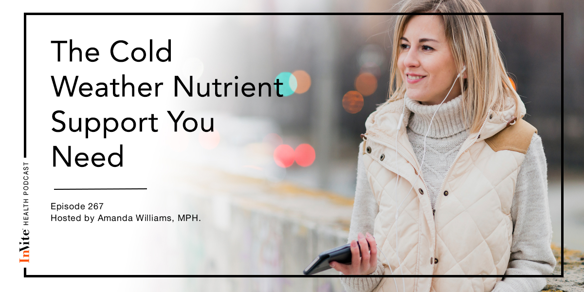 The Cold Weather Nutrient Support You Need – InVite Health Podcast, Episode 267