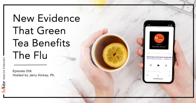 New Evidence That Green Tea Benefits The Flu – InVite Health Podcast, Episode 256